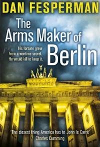 Dan Fesperman - The Arms Maker of Berlin.