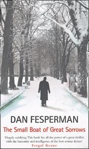 Dan Fesperman - The Small Boat of Geat Sorrows.