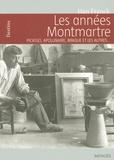 Dan Franck - Les années Montmartre - Picasso, Apollinaire, Braque et les autres....