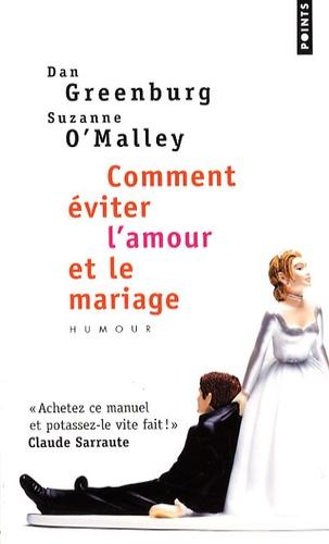 Dan Greenburg et Suzanne O'Malley - Comment éviter l'amour et le mariage.