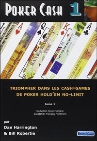 Dan Harrington et Bill Robertie - Poker Cash - Tome 1, Triompher dans les cash games de poker hold'em no-limit.