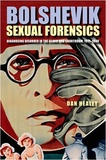 Dan Healey - Bolshevik Sexual Forensics - Diagnosing Disorder in the Clinic and Courtroom, 1917-1939.