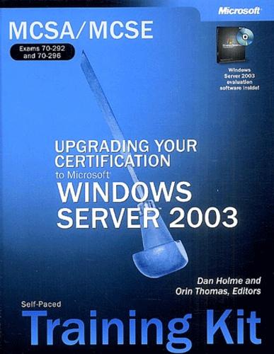 Dan Holme et Orin Thomas - Upgrading Your Certification to Microsoft Windows Server 2003 - Self-paced Training kit. 1 Cédérom
