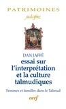 Dan Jaffe et Dan Jaffé - Essai sur l'interprétation et la culture talmudiques - Femmes et familles dans le Talmud.