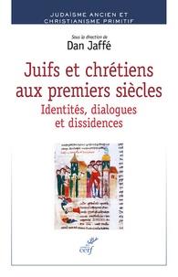 Juifs et chrétiens aux premiers siècles- Identités, dialogues et dissidences - Dan Jaffé |