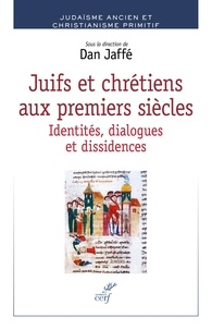 Dan Jaffé - Juifs et chrétiens aux premiers siècles - Identités, dialogues et dissidences.