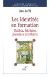 Dan Jaffé et  Collectif - Les identités en formation - Rabbis, hérésies, premiers chrétiens.