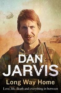 Téléchargez gratuitement des livres pdf en ligne Long Way Home  - Love, life, death, and everything in between 9781408710708 par Dan Jarvis en francais CHM