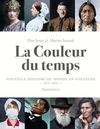 Dan Jones et Marina Amaral - La couleur du temps - Nouvelle histoire du monde en couleurs - 1850-1960.