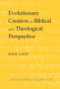 Dan Lioy - Evolutionary Creation in Biblical and Theological Perspective.