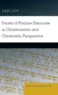 Dan Lioy - Facets of Pauline Discourse in Christocentric and Christotelic Perspective.