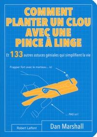 Comment planter un clou avec une pince à linge - Et 133 autres astuces géniales qui simplifient la vie.pdf