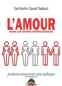 Dan Martin et Claude Thébault - L'AMOUR sans les signes astrologiques.