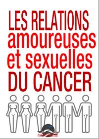 Dan Martin et Claude Thébault - LES RELATIONS AMOUREUSES ET SEXUELLES DU CANCER.