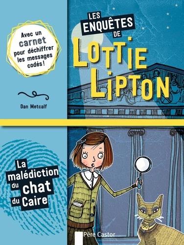 Dan Metcalf et Rachelle Panagarry - Les enquêtes de Lottie Lipton  : La malédiction du chat du Caire.