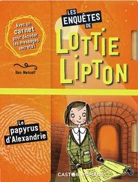 Dan Metcalf et Rachelle Panagarry - Les enquêtes de Lottie Lipton  : Le papyrus d'Alexandrie.