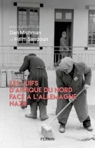 Dan Michman et Haïm Saadoun - Les Juifs d'Afrique du Nord face à l'Allemagne nazie.