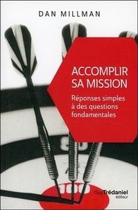Dan Millman - Accomplir sa mission - Réponses simples à des questions fondamentales.