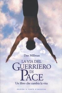 Dan Millman - La via del guerriero di pace - Un libro che cambia la vita.