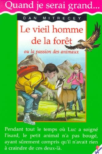 Dan Mitrecey - Le vieil homme de la forêt ou la passion des animaux.
