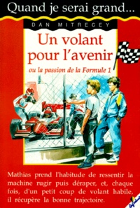 Dan Mitrecey - Un volant pour l'avenir ou La passion de la Formule 1.