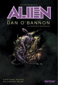 Dan O'Bannon et Cristiano Seixas - Alien - Le scénario abandonné.