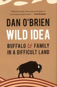 Dan O'Brien - Wild Idea - Buffalo and Family in a Difficult Land.