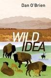 Dan O'Brien - Wild Idea - Des bisons à la terre et de la terre aux bisons.