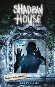 Dan Poblocki - Shadow House - La Maison des ombres - Tome 2 - Cache-cache mortel.