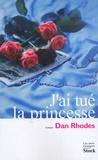 Dan Rhodes - J'ai tué la princesse.