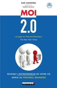 Dan Schawbel - Moi 2.0 - Devenez l'entrepreneur de votre vie grâce au Personal Branding.