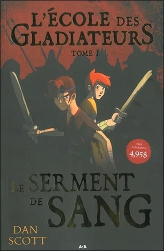 Dan Scott - L'école des gladiateurs Tome 1 : Le serment de sang.