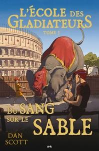 Dan Scott - L'école des gladiateurs  : L'école des gladiateurs - Du sang sur le sable.