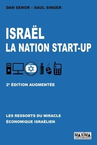 Dan Senor et Saul Singer - Israël, la nation start-up - Les ressorts du miracle économique israélien.