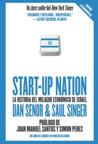Dan Senor et Saul Singer - Start up Nation - La historia del milagro económico de Israel.
