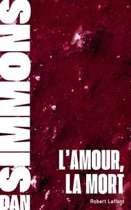 Dan Simmons et Monique Lebailly - L'Amour, la mort.