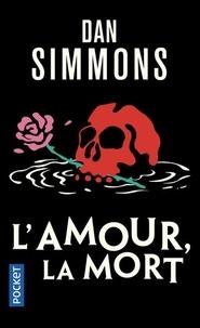 Dan Simmons - L'amour, la mort.