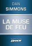 Dan Simmons et Jean-Daniel Brèque - La Muse de feu.