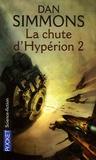 Dan Simmons - Les Cantos d'Hypérion Tome 4 : La chute d'Hypérion - Tome 2.