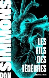 Dan Simmons et Monique Lebailly - Les Fils des ténèbres.