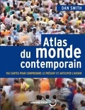 Dan Smith - Atlas du monde contemporain - 150 cartes pour comprendre le présent et anticiper l'avenir.