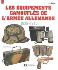 Dan Tylisz - Les équipements camouflés de l'armée allemande - 1939-1945.