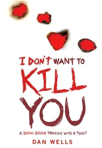 Dan Wells - I Don't Want to Kill You: v. - 3.
