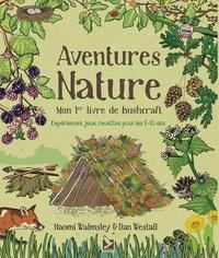 Dan Westall et Naomi Walmsley - Aventures Nature - Mon 1er livre de bushcraft.