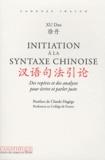 Dan Xu - Initiation à la syntaxe chinoise - Des repères et des analyses pour écrire et parler juste.
