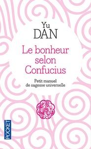 Dan Yu - Le bonheur selon Confucius - Petit manuel de Sagesse Universelle.