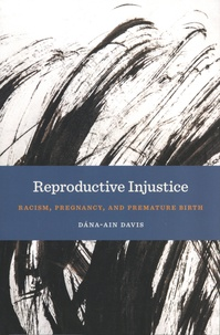 Dana-Ain Davis - Reproductive Injustice - Racism, Pregnancy, and Premature Birth.