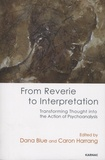 Dana Blue et Caron Harrang - From Reverie to Interpretation - Transforming Thought into the Action of Psychoanalysis.