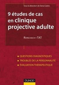 Dana Castro - 9 études de cas en clinique projective adulte : Rorschach, TAT - Questions diagnostiques, troubles de la personnalité, évaluation thérapeutique.