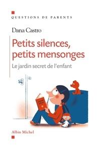 Dana Castro et Dana Castro - Petits silences, petits mensonges - Le jardin secret de l'enfant.